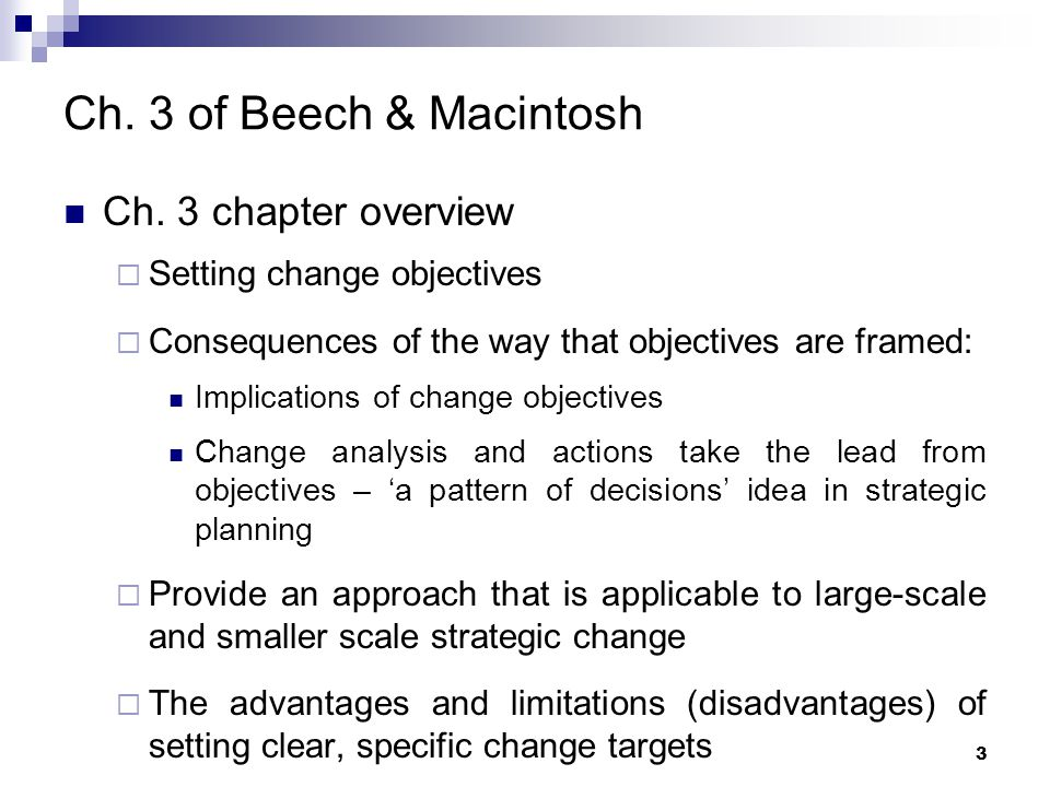 Ch. 3 of Beech & Macintosh Ch. 3 chapter overview  Setting change objectives  Consequences of the way that objectives are framed: Implications of ch