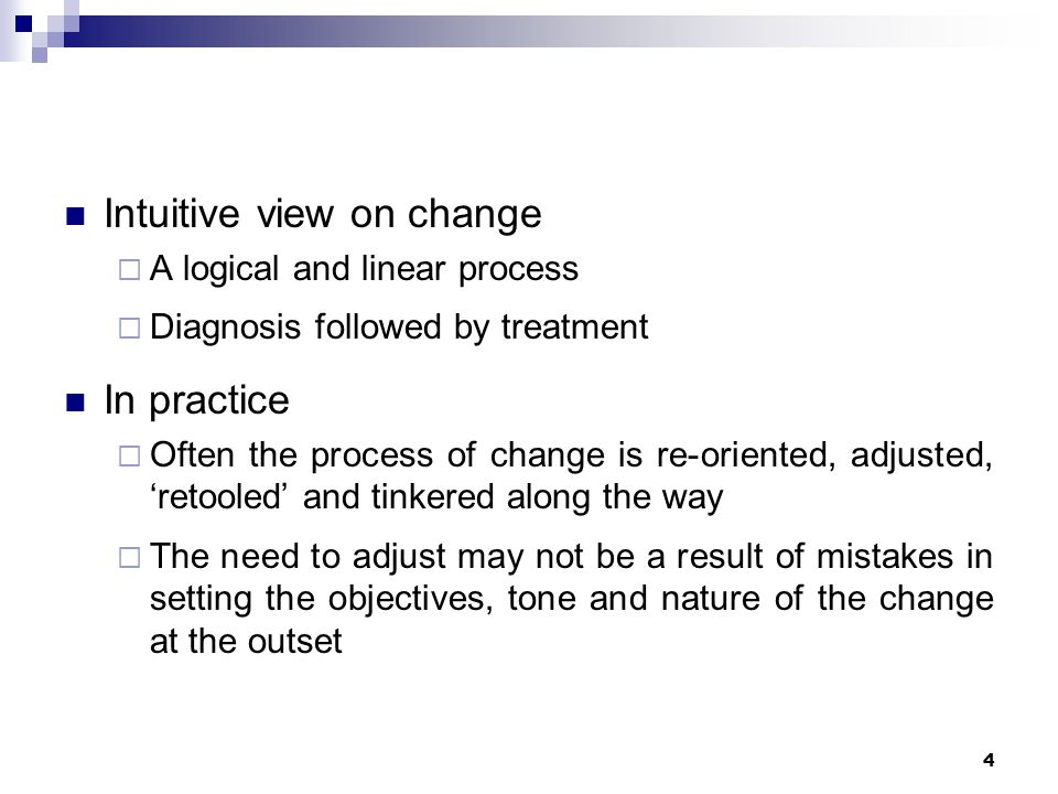 Intuitive view on change  A logical and linear process  Diagnosis followed by treatment In practice  Often the process of change is re-oriented, ad