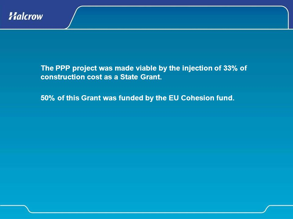 The PPP project was made viable by the injection of 33% of construction cost as a State Grant.