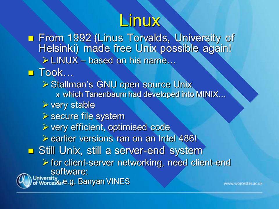 Linux n From 1992 (Linus Torvalds, University of Helsinki) made free Unix possible again.