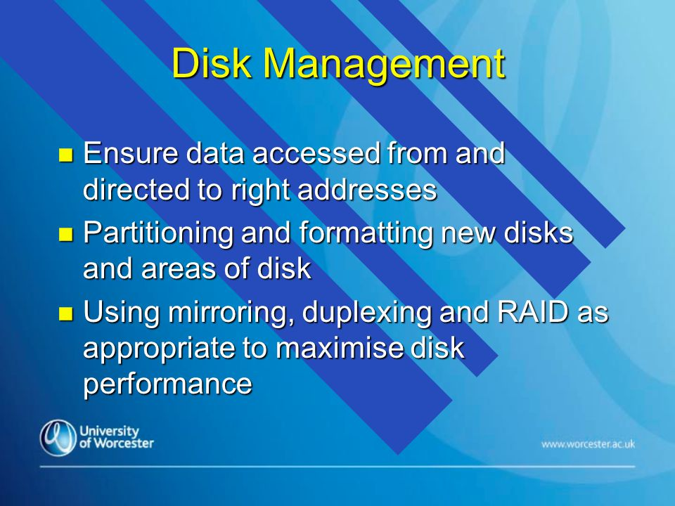 Disk Management n Ensure data accessed from and directed to right addresses n Partitioning and formatting new disks and areas of disk n Using mirrorin