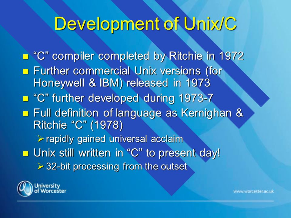 """Development of Unix/C n """"C"""" compiler completed by Ritchie in 1972 n Further commercial Unix versions (for Honeywell & IBM) released in 1973 n """"C"""" furt"""