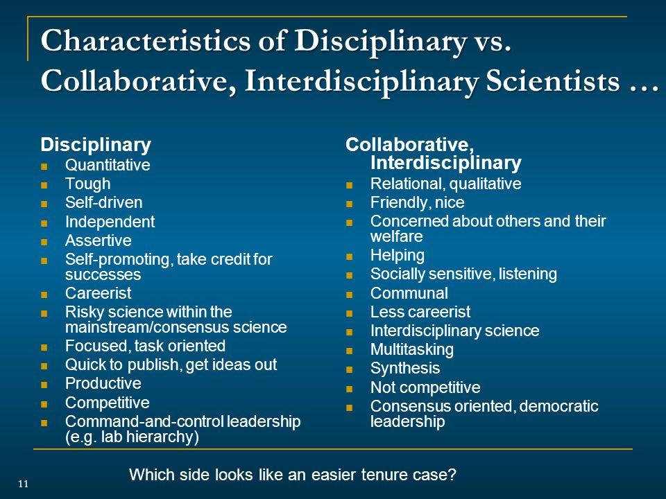 Characteristics of Disciplinary vs. Collaborative, Interdisciplinary Scientists … Disciplinary Quantitative Tough Self-driven Independent Assertive Se