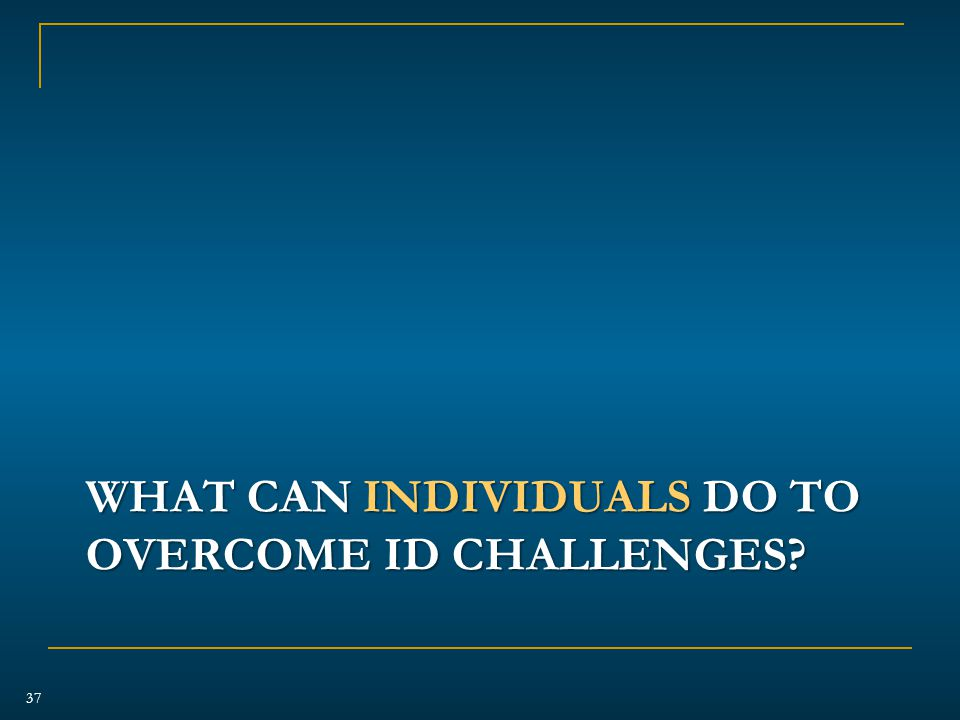 WHAT CAN INDIVIDUALS DO TO OVERCOME ID CHALLENGES 37