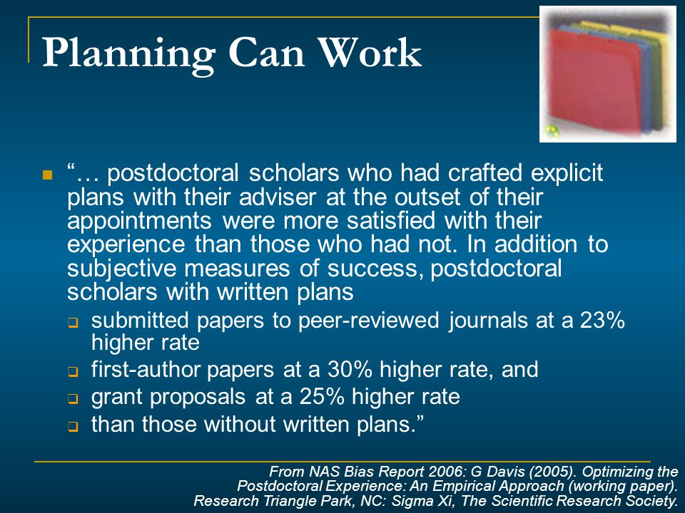 Planning Can Work … postdoctoral scholars who had crafted explicit plans with their adviser at the outset of their appointments were more satisfied with their experience than those who had not.