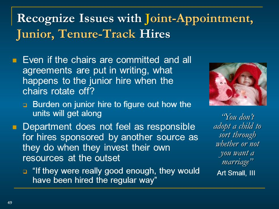 Recognize Issues with Joint-Appointment, Junior, Tenure-Track Hires Even if the chairs are committed and all agreements are put in writing, what happens to the junior hire when the chairs rotate off.
