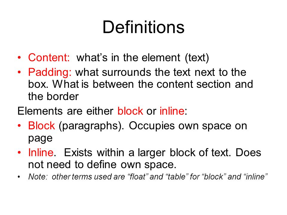Definitions Content: what's in the element (text) Padding: what surrounds the text next to the box.