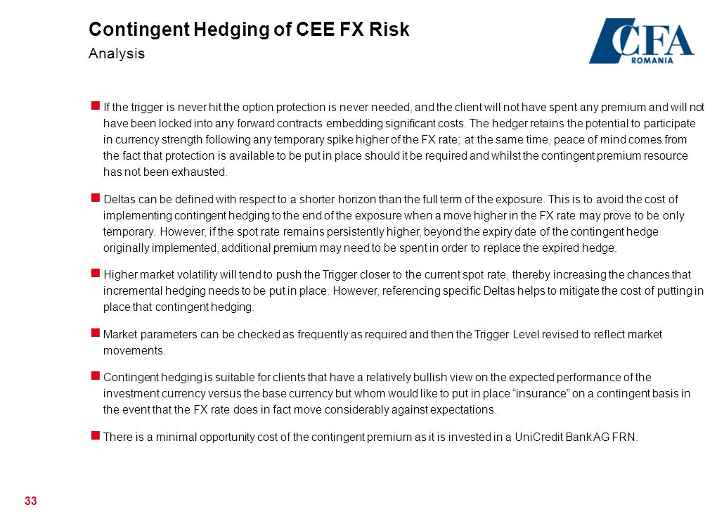 33 Contingent Hedging of CEE FX Risk Analysis If the trigger is never hit the option protection is never needed, and the client will not have spent an