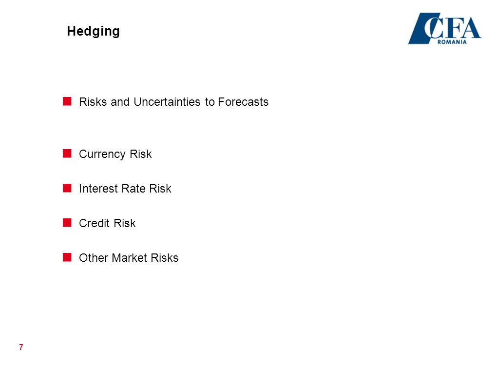 7 Hedging  Risks and Uncertainties to Forecasts  Currency Risk  Interest Rate Risk  Credit Risk  Other Market Risks
