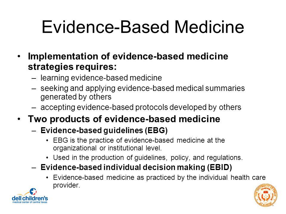 Evidence-Based Medicine Implementation of evidence-based medicine strategies requires: –learning evidence-based medicine –seeking and applying evidenc