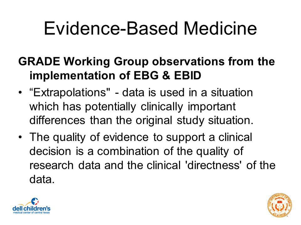 Evidence-Based Medicine GRADE Working Group observations from the implementation of EBG & EBID Extrapolations - data is used in a situation which has potentially clinically important differences than the original study situation.