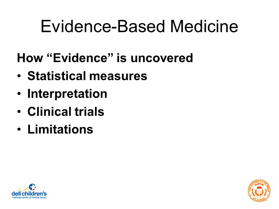Evidence-Based Medicine Statistical measures Evidence-based medicine attempts to express clinical benefits of tests and treatments using mathematical methods.