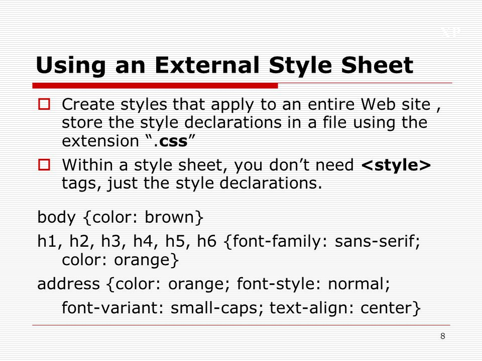 XP 9 Linking to an External Style Sheet with the Tag Use the following element in the head element of the document: To link to a style sheet, the value of the rel attribute should be stylesheet and the value of the type attribute should be text/css .