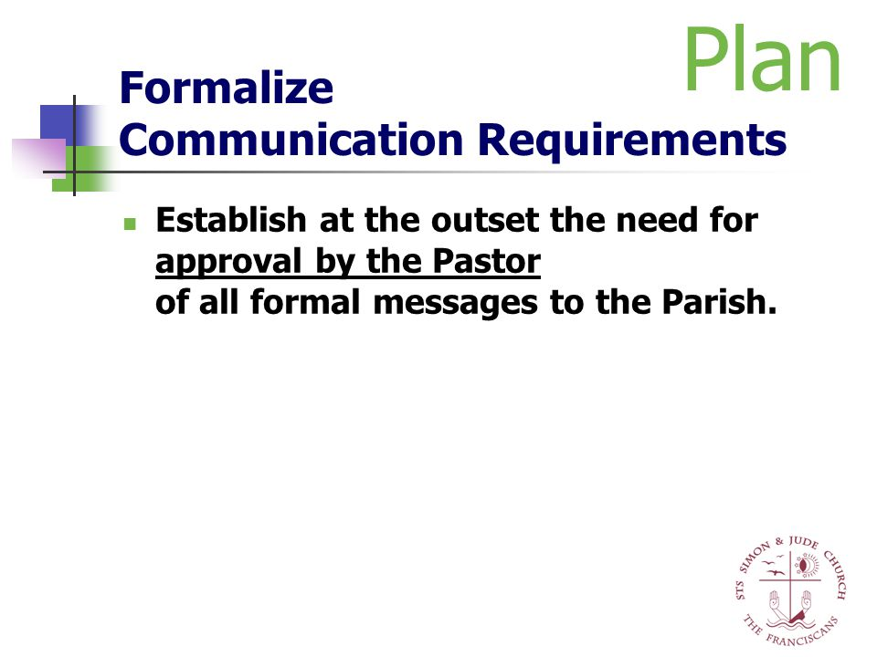 Formalize Communication Requirements Establish at the outset the need for approval by the Pastor of all formal messages to the Parish. Plan