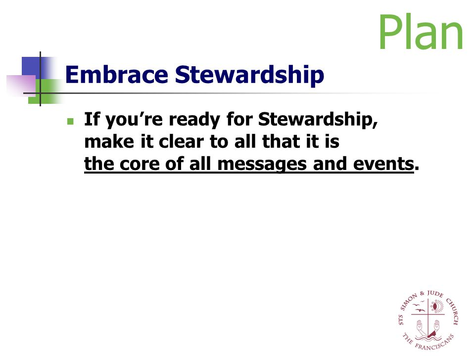 Embrace Stewardship If you're ready for Stewardship, make it clear to all that it is the core of all messages and events. Plan