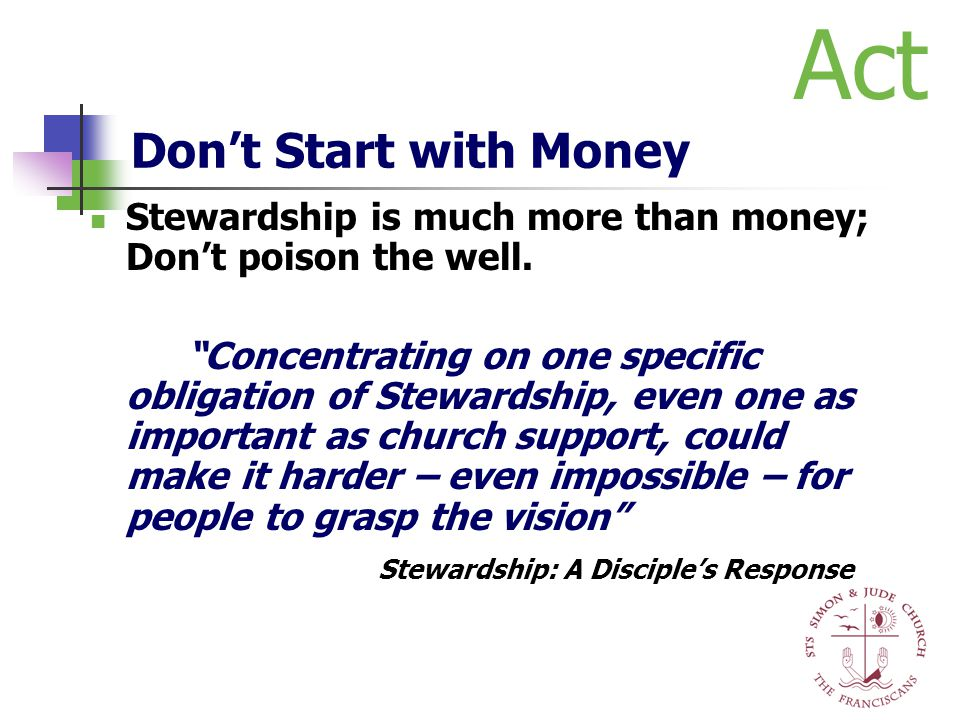 "Don't Start with Money Stewardship is much more than money; Don't poison the well. ""Concentrating on one specific obligation of Stewardship, even one"