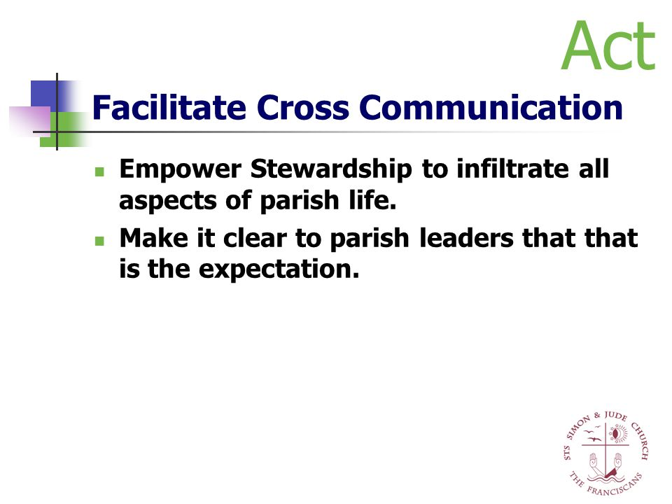 Facilitate Cross Communication Empower Stewardship to infiltrate all aspects of parish life. Make it clear to parish leaders that that is the expectat
