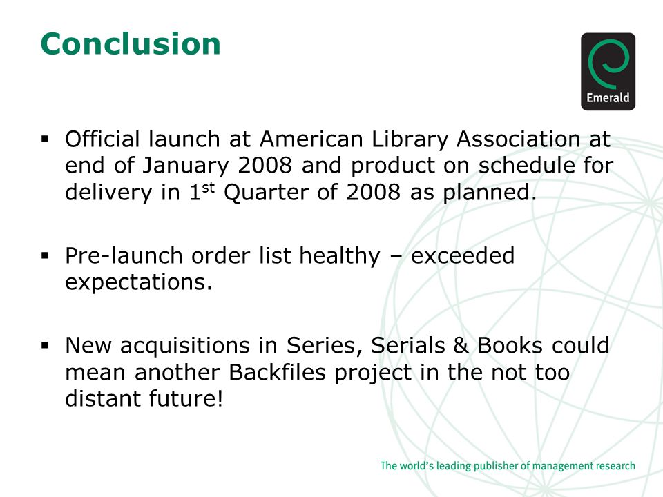 Conclusion  Official launch at American Library Association at end of January 2008 and product on schedule for delivery in 1 st Quarter of 2008 as planned.