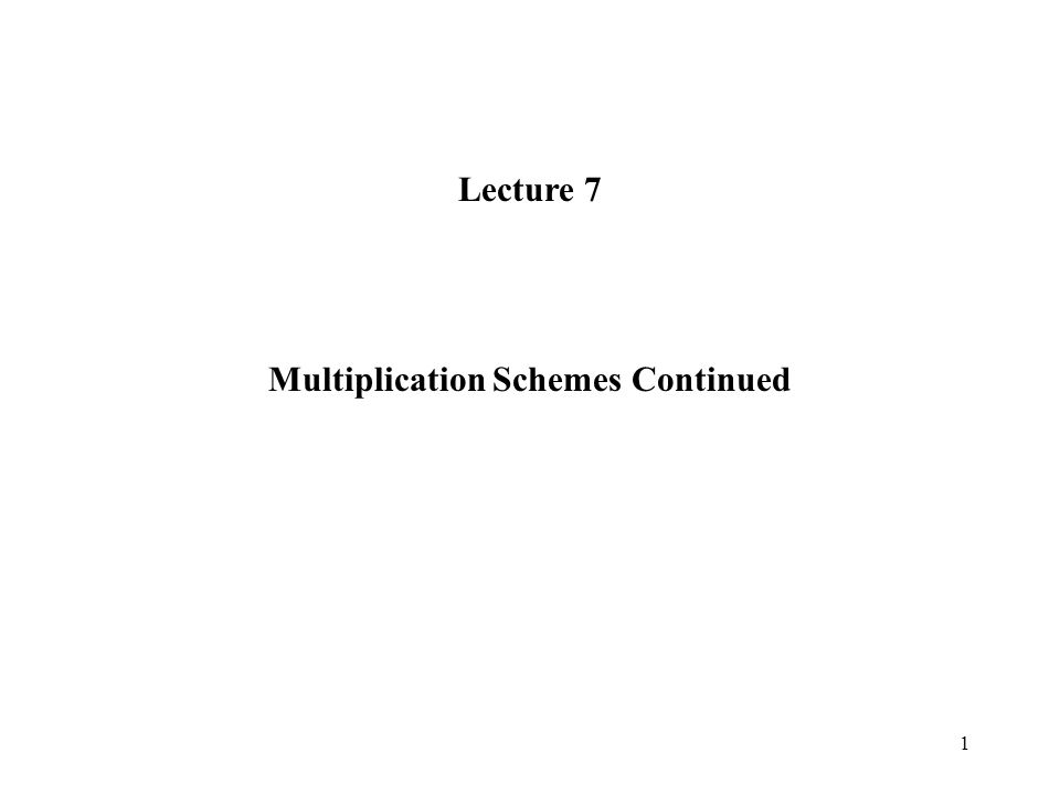 1 Lecture 7 Multiplication Schemes Continued