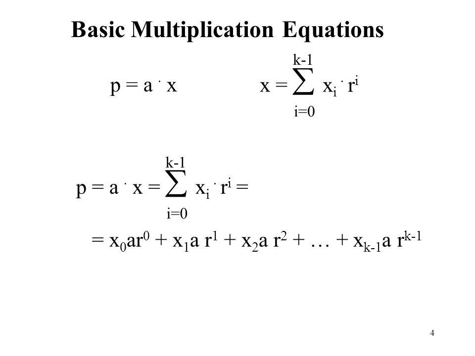 5 High-Radix Shift/Add Algorithms Right-shift high-radix algorithm p = a  x = x 0 ar 0 + x 1 ar 1 + x 2 ar 2 + … + x k-1 ar k-1 = (...((0 + x 0 ar k )/r + x 1 ar k )/r +...