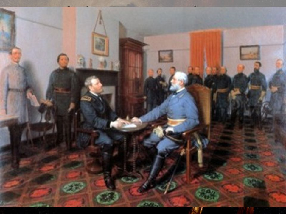 6. Confederate General Lee surrendered at Appomattox Courthouse in 1865. The North had too many advantages over the South, most particularly its indus