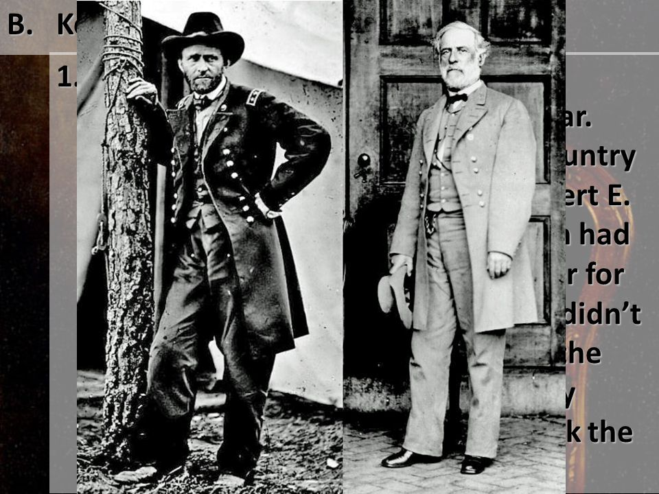 B. Key military events of the Civil War 1. Historians point out Southern advantages at the outset of the war. Most of the top generals in the country