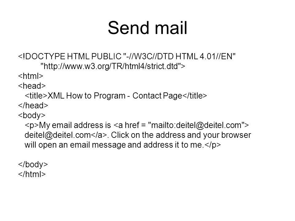 <!DOCTYPE HTML PUBLIC -//W3C//DTD HTML 4.01//EN http://www.w3.org/TR/html4/strict.dtd > XML How to Program - Contact Page My email address is deitel@deitel.com.