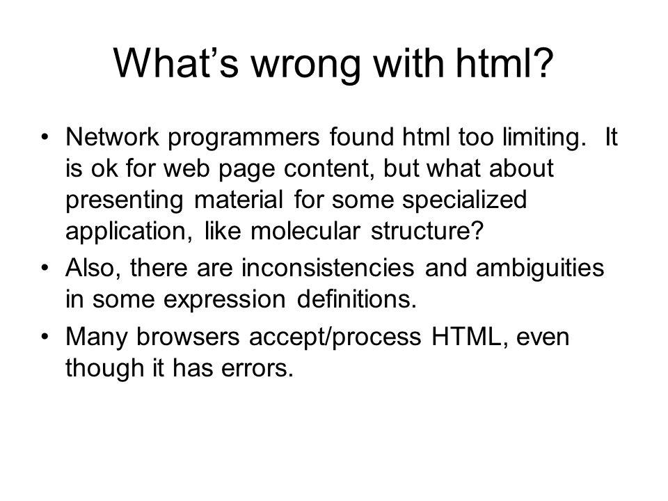 What's wrong with html. Network programmers found html too limiting.