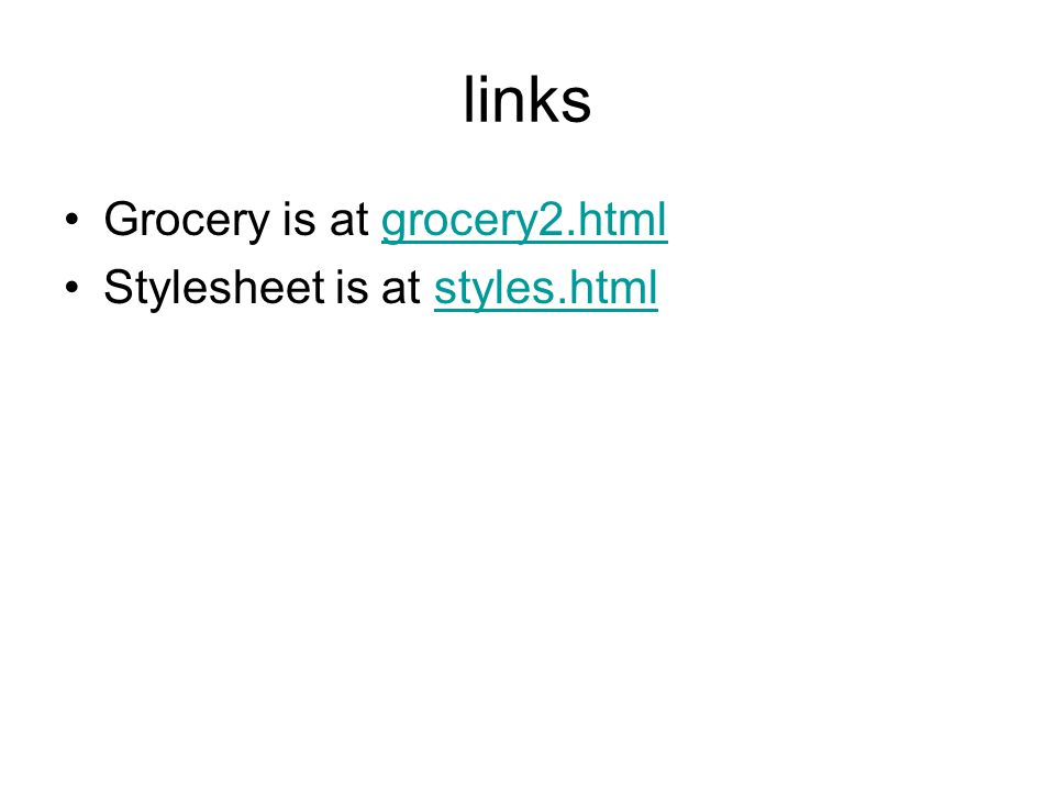 links Grocery is at grocery2.htmlgrocery2.html Stylesheet is at styles.htmlstyles.html