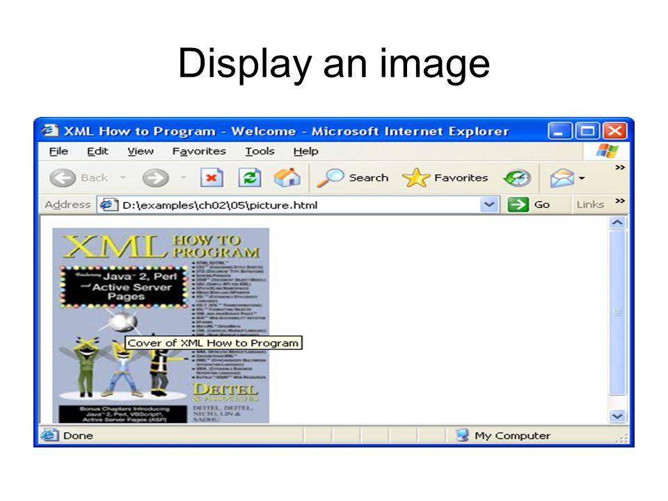 An image <!DOCTYPE HTML PUBLIC -//W3C//DTD HTML 4.01//EN http://www.w3.org/TR/html4/strict.dtd > XML How to Program - Welcome <img src = xmlhtp.jpg height = 238 width = 183 alt = Cover of XML How to Program >