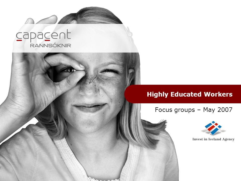 Highly Educated Workers Focus groups – May 2007