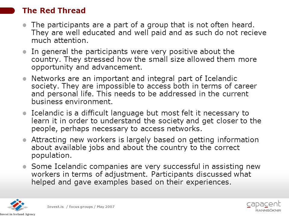 Invest.is / focus groups / May 2007 LOGO The Red Thread The participants are a part of a group that is not often heard. They are well educated and wel