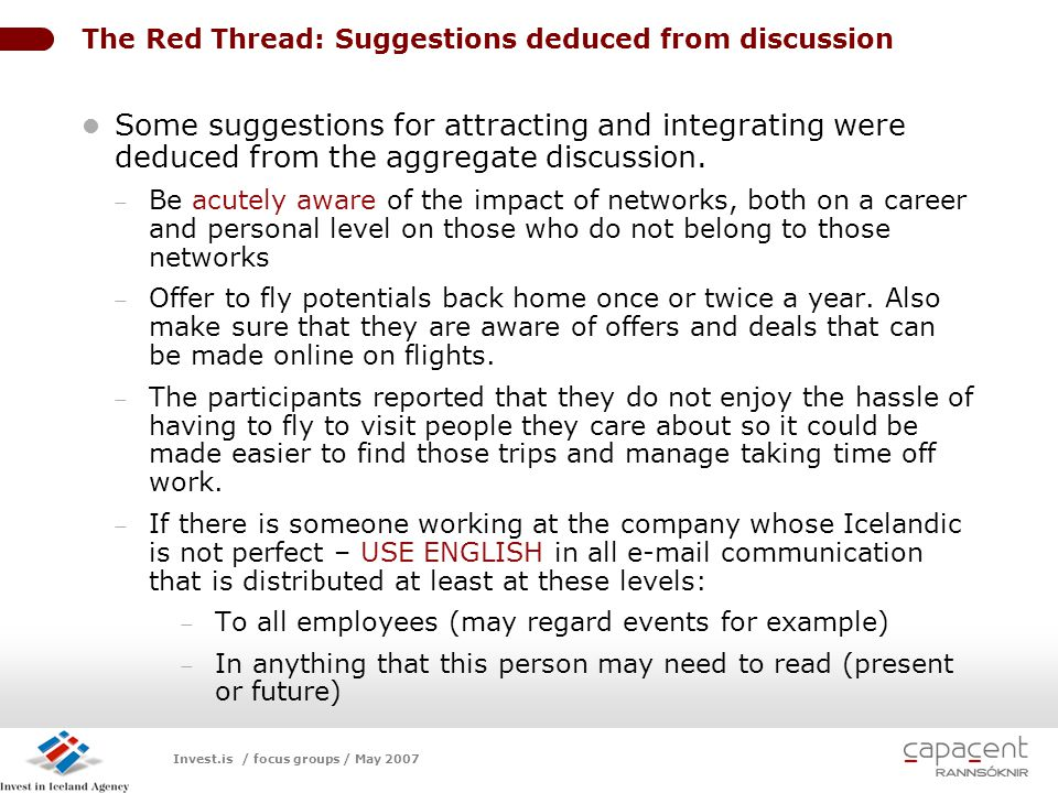 Invest.is / focus groups / May 2007 LOGO The Red Thread: Suggestions deduced from discussion Some suggestions for attracting and integrating were dedu