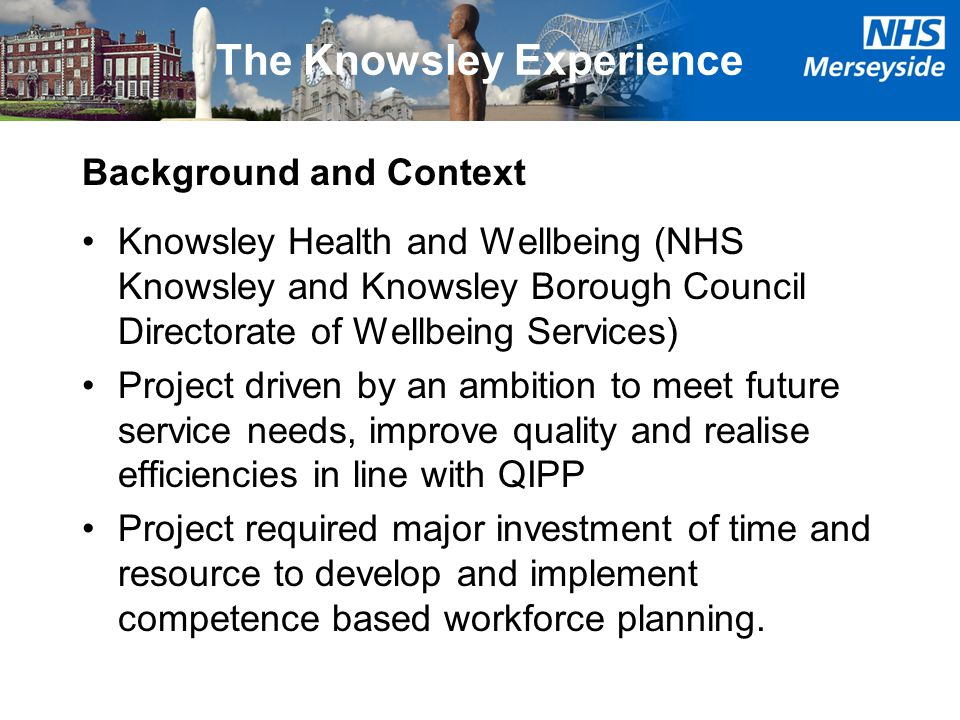 The Knowsley Experience Background and Context Knowsley Health and Wellbeing (NHS Knowsley and Knowsley Borough Council Directorate of Wellbeing Servi