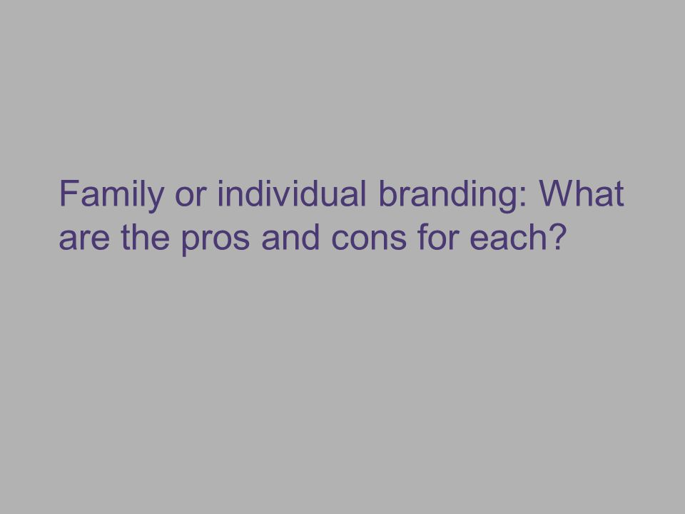 Family or individual branding: What are the pros and cons for each?