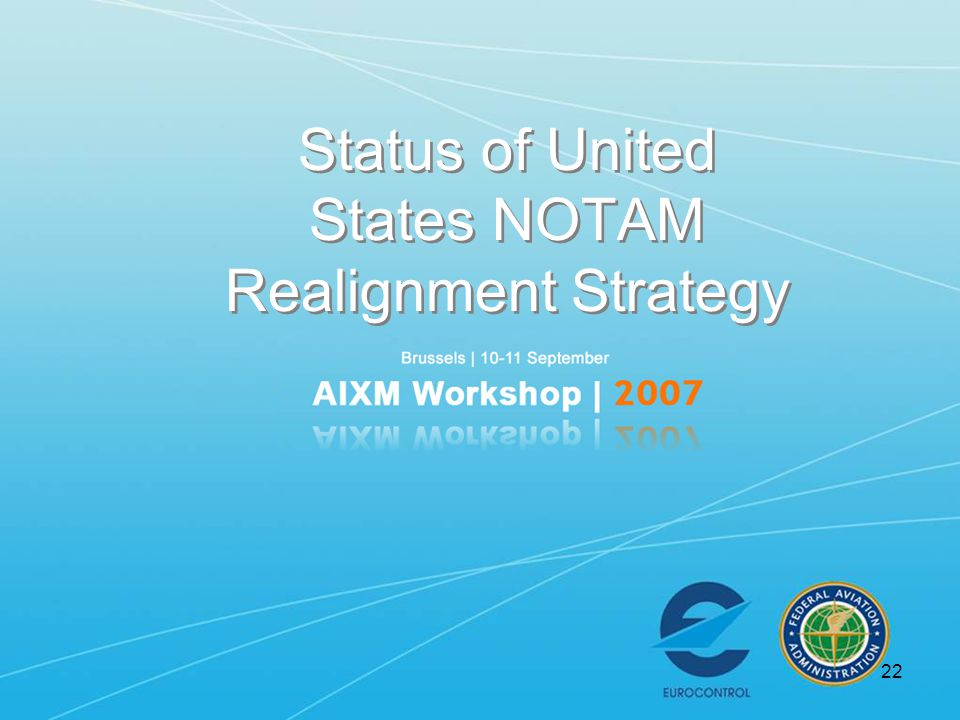 22 Status of United States NOTAM Realignment Strategy