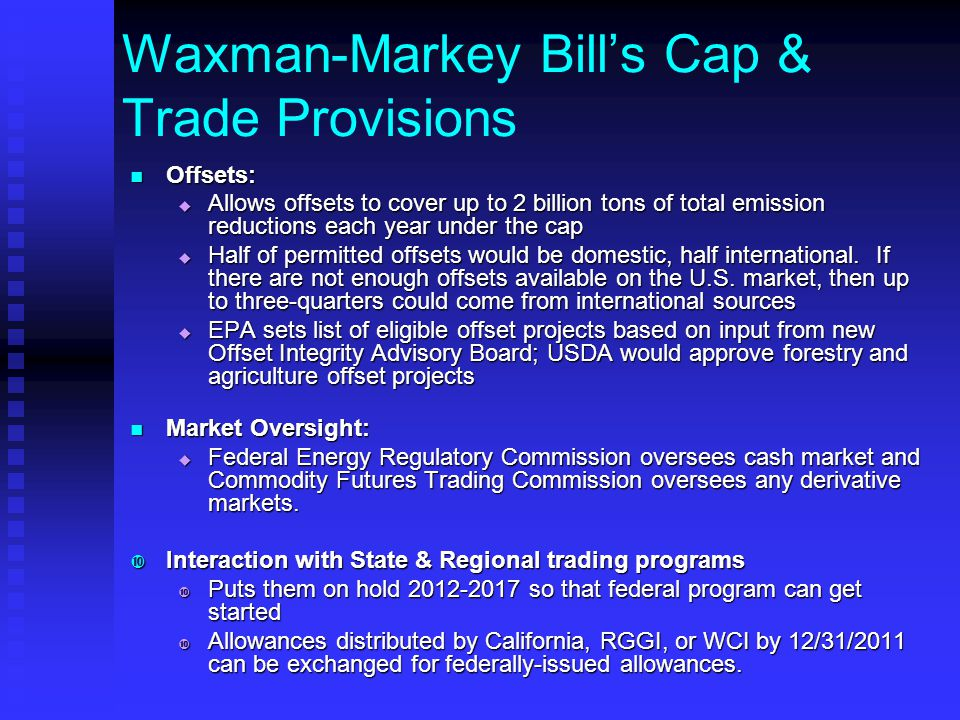 Waxman-Markey Bill's Cap & Trade Provisions Offsets: Offsets:  Allows offsets to cover up to 2 billion tons of total emission reductions each year un