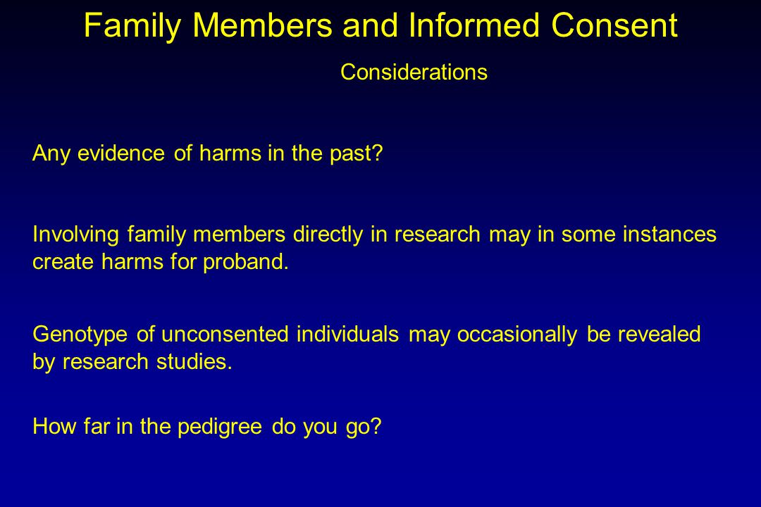 Family Members and Informed Consent Considerations Any evidence of harms in the past.