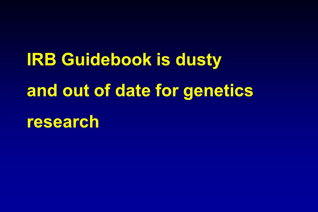 IRB Guidebook is dusty and out of date for genetics research