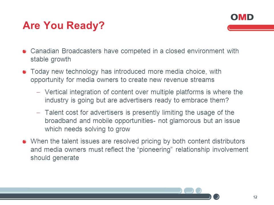 12 Are You Ready? Canadian Broadcasters have competed in a closed environment with stable growth Today new technology has introduced more media choice