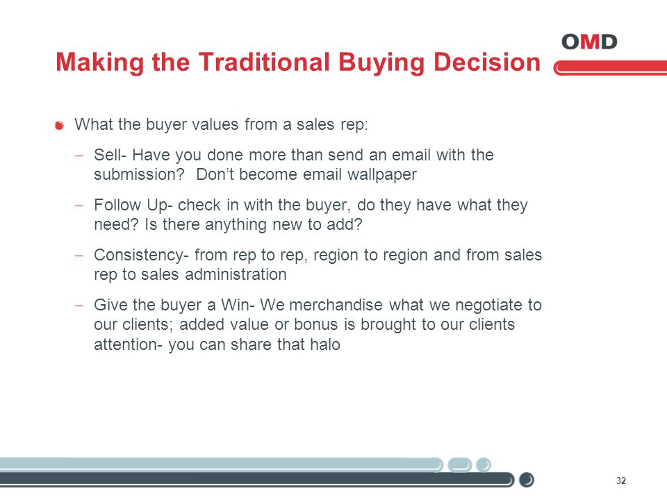 32 Making the Traditional Buying Decision What the buyer values from a sales rep:  Sell- Have you done more than send an email with the submission? D