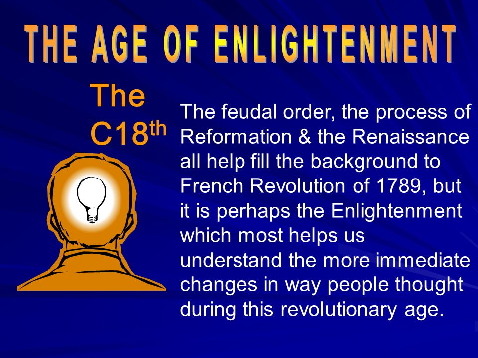 The feudal order, the process of Reformation & the Renaissance all help fill the background to French Revolution of 1789, but it is perhaps the Enligh