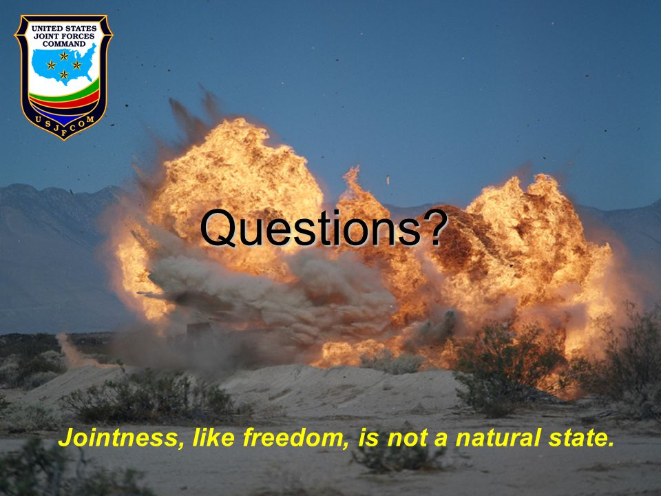 UNCLASSIFIED 14 Questions? Jointness, like freedom, is not a natural state.