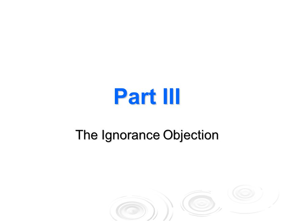 Part III The Ignorance Objection