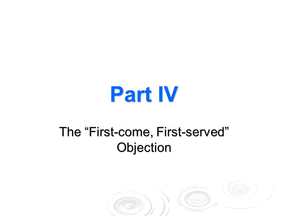 Part IV The First-come, First-served Objection
