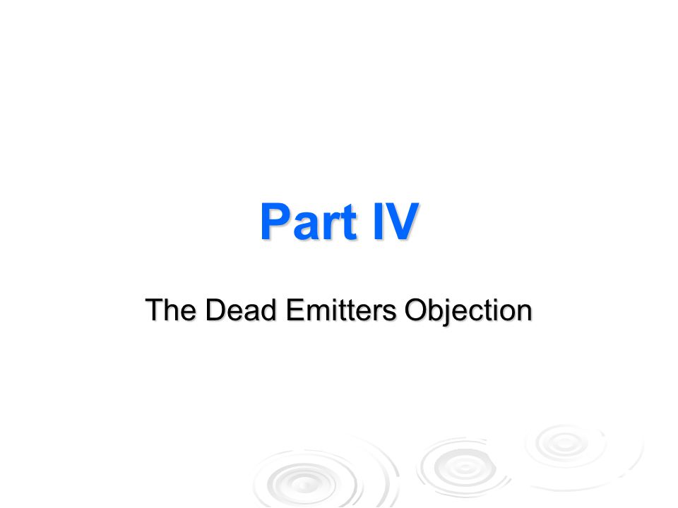 Part IV The Dead Emitters Objection