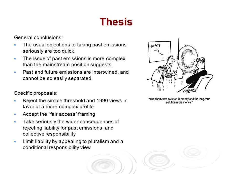 Thesis General conclusions:  The usual objections to taking past emissions seriously are too quick.