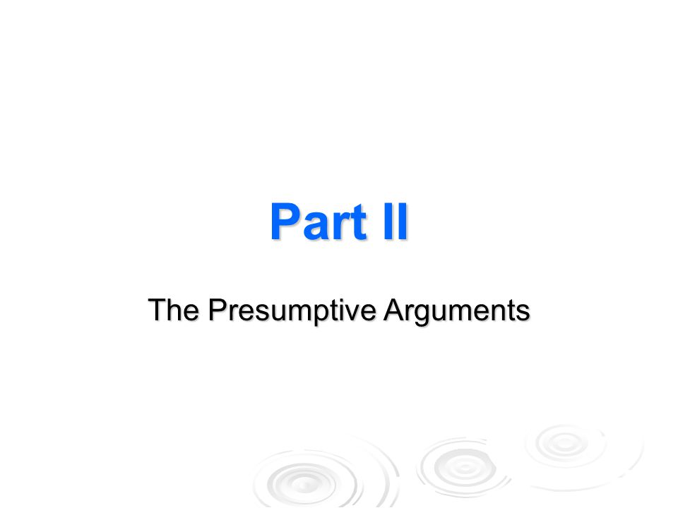 Part II The Presumptive Arguments