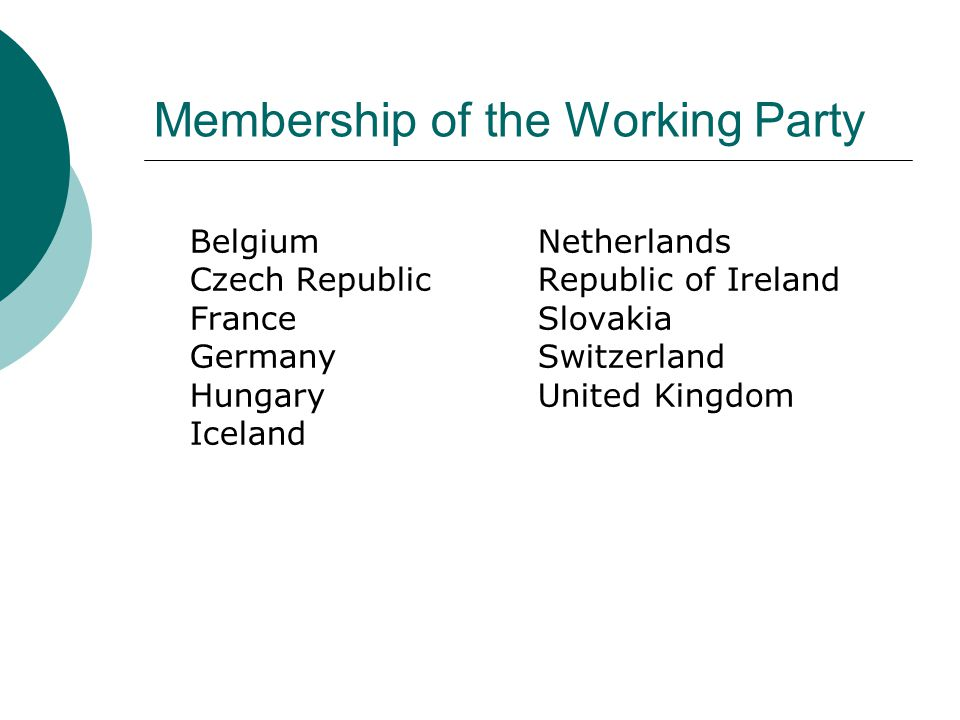 Membership of the Working Party BelgiumNetherlands Czech Republic Republic of Ireland France Slovakia Germany Switzerland HungaryUnited Kingdom Iceland