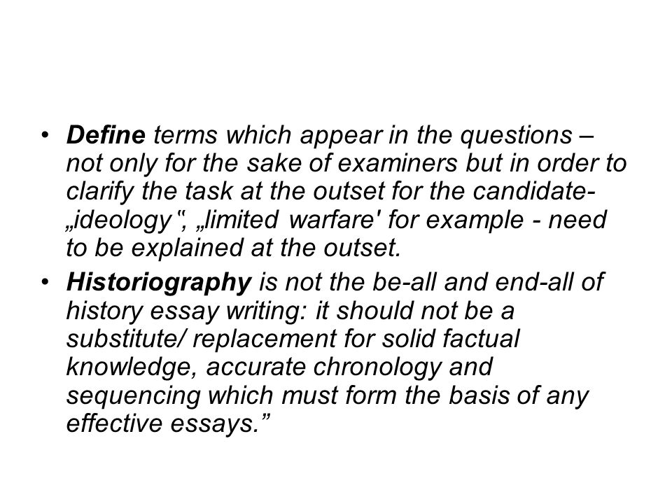 "Define terms which appear in the questions – not only for the sake of examiners but in order to clarify the task at the outset for the candidate- ""ide"